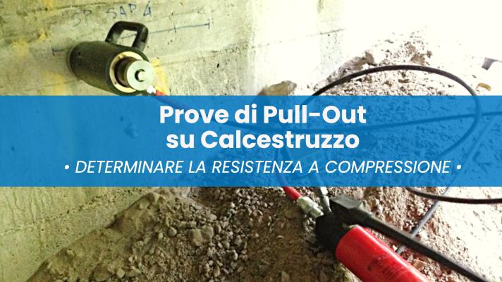 Prove di Pull-Out: Calcestruzzo in opera, come determinare la resistenza a compressione.